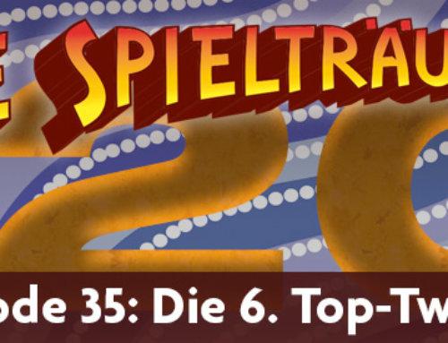 The Spielträumers 35: Die sechsten Top-20