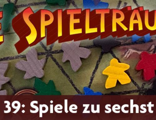 The Spielträumers 39: Spiele zu sechst (und mehr?)